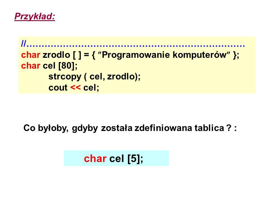 char cel [5]; Przykład: //………………………………………………………………